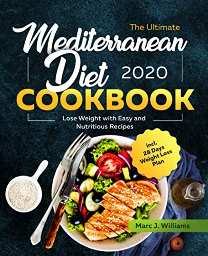 The Ultimate Mediterranean Diet Cookbook #2020: Lose Weight with Easy and...