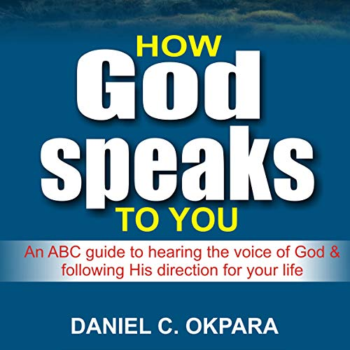 How God Speaks to You     An ABC Guide to Hearing the Voice of God & Following His Direction for Your Life              By:                                                                                                                                 Daniel C. Okpara                               Narrated by:                                                                                                                                 Matthew J Chandler-Smith                      Length: 3 hrs and 1 min     10 ratings     Overall 5.0