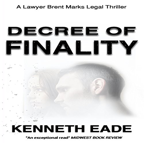 Decree of Finality     Brent Marks Legal Thrillers Series, Book 8              De :                                                                                                                                 Kenneth Eade                               Lu par :                                                                                                                                 David A. Wood                      Durée : 3 h et 56 min     Pas de notations     Global 0,0