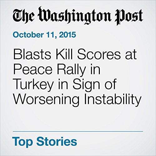 Blasts Kill Scores at Peace Rally in Turkey in Sign of Worsening Instability cover art