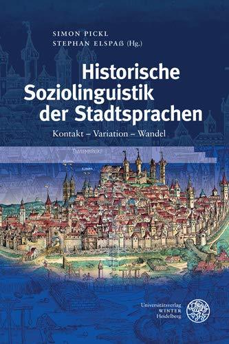 Historische Soziolinguistik der Stadtsprachen: Kontakt – Variation – Wandel (Germanistische Bibliothek, Band 67)