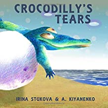 Crocodilly's Tears: A Happy Fairy Tale for Children Age 2-6 (Feel-Good Bedtime Stories)