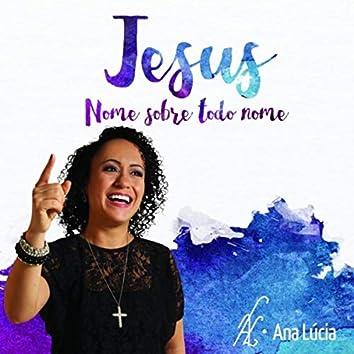 Jesus, Nome Sobre Todo Nome