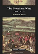 The Northern Wars: War, State and Society in Northeastern Europe, 1558 - 1721