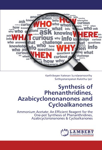 Synthesis of Phenanthridines, Azabicyclononanones and Cycloalkanones: Ammonium Acetate: An Efficient Reagent for the One-pot Synthesis of Phenanthridines, Azabicyclononanones & Cycloalkanones
