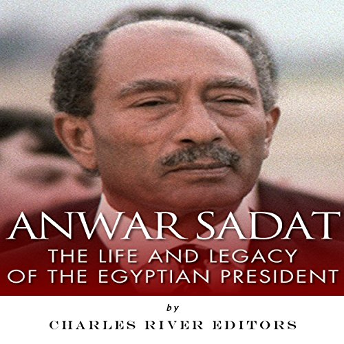 Anwar Sadat: The Life and Legacy of the Egyptian President audiobook cover art