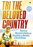 Tri the Beloved Country: An Epic Adventure Running, Cycling and Kayaking the Borders of South Africa: 6772 Km by Kim Van Kets (26-Jan-2015) Paperback