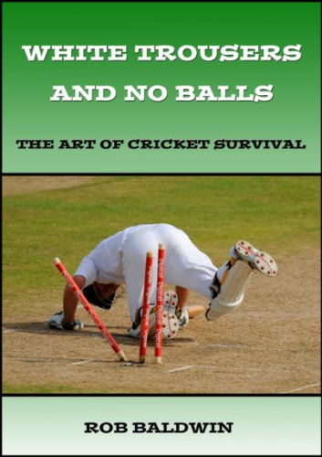 White Trousers and No Balls: The Art of Cricket Survival (English Edition)