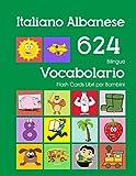 Italiano Albanese 624 Bilingue Vocabolario Flash Cards Libri per Bambini: Italian Albanian dizionario flashcards elementerre bambino