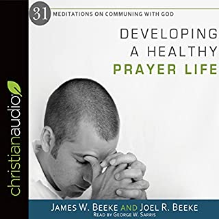 Developing a Healthy Prayer Life                   Written by:                                                                                                                                 Joel R. Beeke,                                                                                        James W. Beeke                               Narrated by:                                                                                                                                 George W. Sarris                      Length: 3 hrs and 20 mins     Not rated yet     Overall 0.0