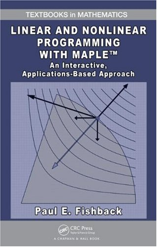 Compare Textbook Prices for Linear and Nonlinear Programming with Maple: An Interactive, Applications-Based Approach Textbooks in Mathematics 1 Edition ISBN 9781420090642 by Paul E. Fishback