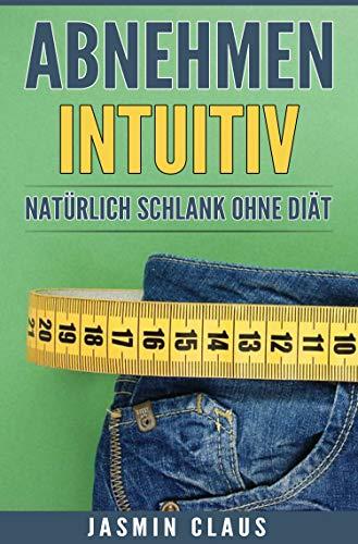 Abnehmen Intuitiv: Natürlich Schlank Ohne Diät (Abnehmen, Diät&Gesundheit, Stoffwechselkur, Fitness,Abnehmen Intuitiv)