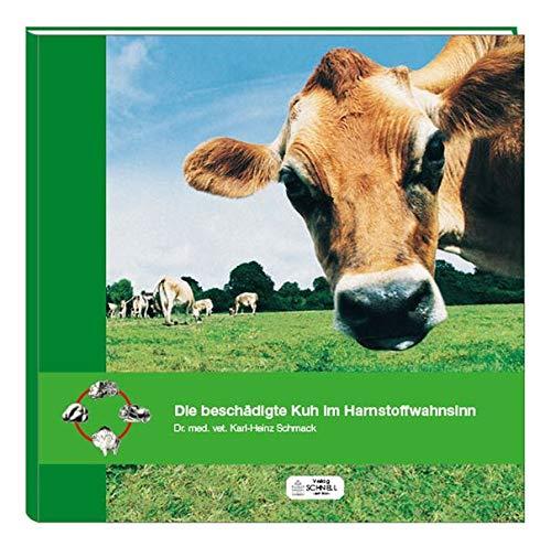 Die beschädigte Kuh im Harnstoffwahnsinn: oder das Degenerationssyndrom des Rindes