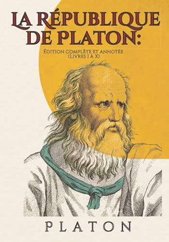 La République de Platon: Édition complète et annotée (Livres I à X)
