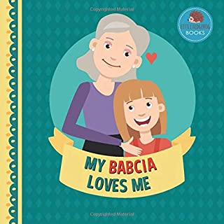My Babcia Loves Me: A Picture Book for Young Children and Grandparents; Girl Version