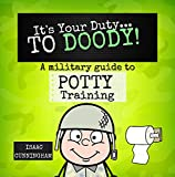 It's Your Duty... TO DOODY!: A Military Guide to Potty Training
