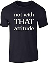 Not with That Attitude Funny Graphic Tee T-Shirt for Men