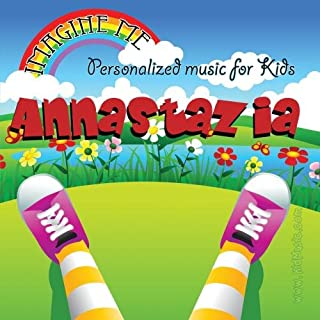 Imagine Me - Personalized just for Annastazia - Pronounced ( Auna-Stashia )