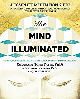 The Mind Illuminated: A Complete Meditation Guide Integrating Buddhist Wisdom and Brain Science for Greater Mindfulness by [John Yates, Matthew Immergut, Jeremy Graves]
