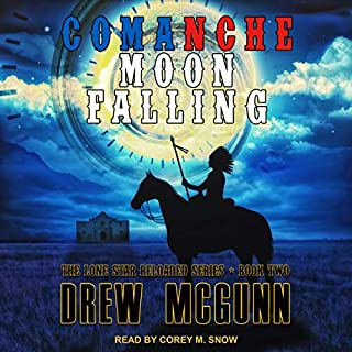 Comanche Moon Falling     Lone Star Reloaded Series, Book 2              Written by:                                                                                                                                 Drew McGunn                               Narrated by:                                                                                                                                 Corey M. Snow                      Length: 7 hrs and 18 mins     Not rated yet     Overall 0.0