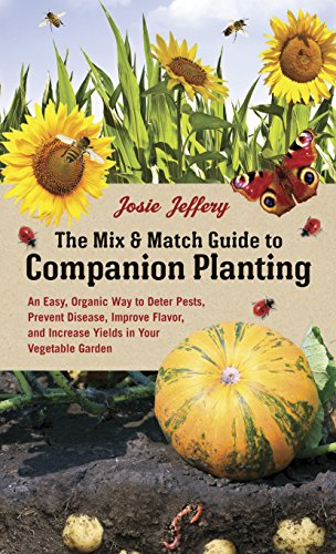 The Mix & Match Guide to Companion Planting: An Easy, Organic Way to Deter...