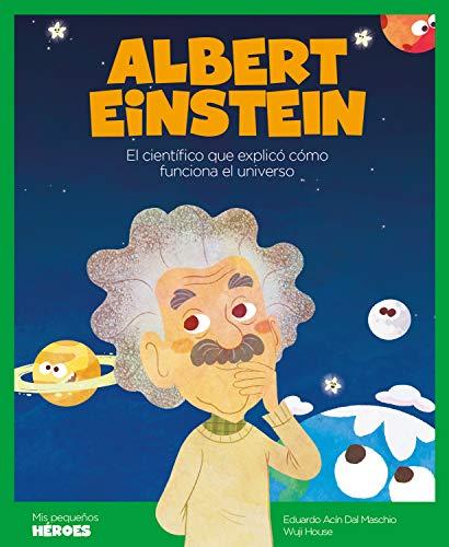Albert Einstein: El científico que explicó cómo funciona el universo (Mis pequeños héroes nº 1)