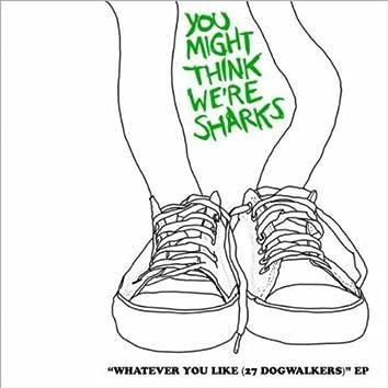 Whatever You Like (27 Dogwalkers)