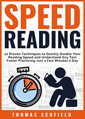 Speed Reading: 12 Proven Techniques to Quickly Double Your Reading Speed and Understand Any Text Faster Practicing Just a Few Minutes a Day (English Edition)