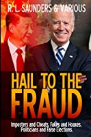 Hail to the Fraud: Imposters and Cheats, Fakes and Hoaxes, Politicians and False Elections