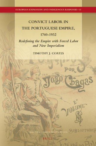 Convict Labor in the Portuguese Empire, 1740-1932: Redefining the Empire with Forced Labor and New Imperialism (European Expansion and Indigenous Response, Band 13)