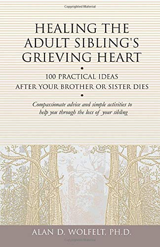 Compare Textbook Prices for Healing the Adult Sibling's Grieving Heart: 100 Practical Ideas After Your Brother or Sister Dies Healing Your Grieving Heart series Illustrated Edition ISBN 9781879651296 by Wolfelt PhD, Alan D