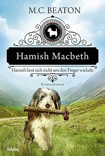 Hamish Macbeth lässt sich nicht um den Finger wickeln: Kriminalroman (Schottland-Krimis, Band 10)
