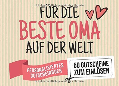 Für Die Beste Oma Auf Der Welt - Personalisiertes Gutscheinbuch - 50 Gutscheine: Gutscheinheft zum selbst Ausfüllen - Mit 25 fertigen Gutscheinen + 25 ... Geburtstag oder als Geschenk der Freundschaft