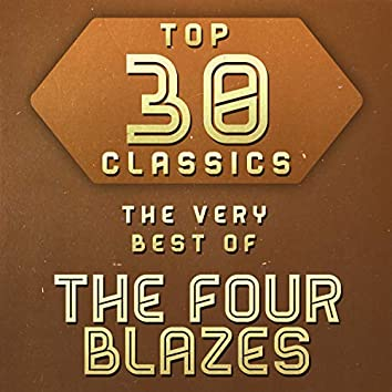 Top 30 Classics - The Very Best of The Four Blazes