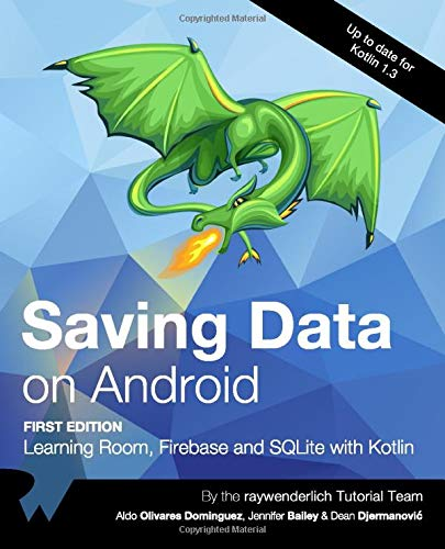 Saving Data on Android (First Edition): Learning Room, Firebase and SQLite with Kotlin