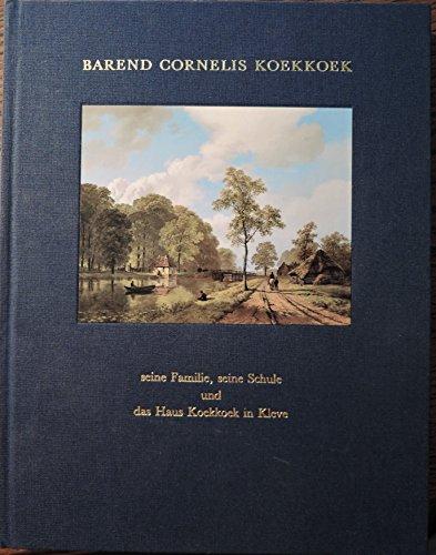 Barend Cornelis Koekkoek (1803-1862): Seine Familie, seine Schule und das B.C. Koekkoek-Haus in Kleve