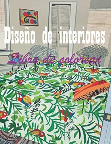 Diseño de interiores Libro de colorear: 50 libro para colorear de diseño de interiores un libro para colorear para adultos con diseños de casas ... y casas bellamente decoradas para relajarse