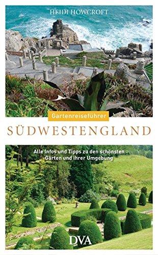 Gartenreiseführer Südwestengland: Alle Infos und Tipps zu den schönsten Gärten und ihrer Umgebung