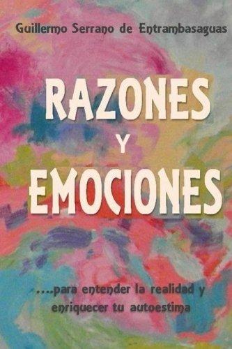 Razones y emociones: para entender la realidad y enriquecer tu autoestima by Guillermo Serrano de Entrambasaguas (2016-05-17)