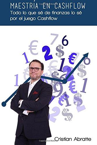 Maestría en Cashflow: Todo lo que sé de finanzas lo sé por el juego Cashflow