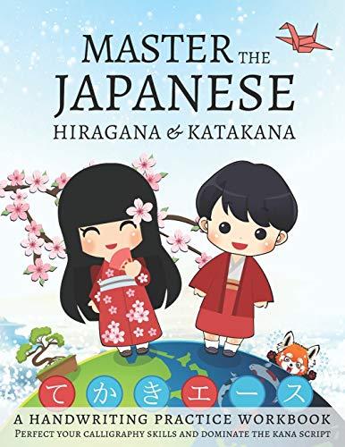 Master The Japanese Hiragana and Katakana, A Handwriting Practice Workbook: Perfect your calligraphy skills and dominate the Japanese kana