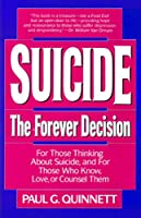 Suicide: The Forever Decision...for Those Thinking About Suicide, and for Those Who Know, Love, or Counsel Them