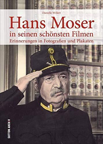 Hans Moser in seinen schönsten Filmen, Filmplakate und Szenen erinnern an die größten Erfolge der österreichischen Filmlegende: Erinnerungen in Fotografien und Plakaten (Sutton Archivbilder)