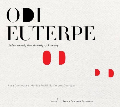 Odi Euterpe: Italian Monody From The Early 17th Century by Monica Pustilnik (2013-08-03)