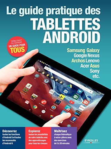 Le guide pratique des tablettes Android Samsung Galaxy, Google Nexus, Archos, Lenovo, Acer, Asus, Sony, etc.: DECOUVREZ - EXPLOREZ - MAITRISEZ. ... GOOGLE NEXUS, ARCHOS LENOVO, A (EYROLLES)