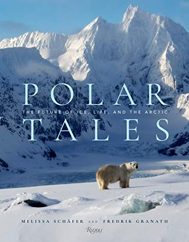Compare Textbook Prices for Polar Tales: The Future of Ice, Life, and the Arctic  ISBN 9780847868841 by Granath, Fredrik,Schaefer, Melissa