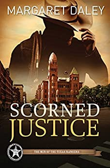 Scorned Justice (The Men of the Texas Rangers Book 3) by [Margaret Daley]