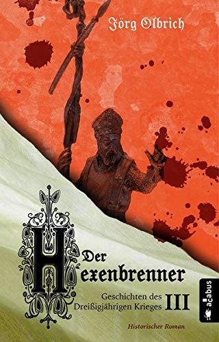 Der Hexenbrenner. Geschichten des Dreißigjährigen Krieges. Band 3: Historischer Roman