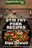 Stir Fry Pork Recipes: Over 50 Quick & Easy Gluten Free Low Recipes (English Edition)