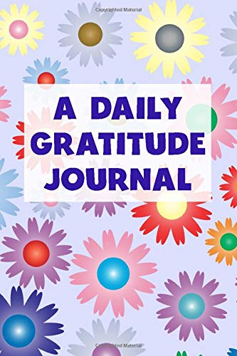 A Daily Gratitude Journal: Start 2020 With Mindfulness and Joy (2020 Colorful Daisies Version, 100 Pages With Guided Entries, Soft Cover) (Medium 6
